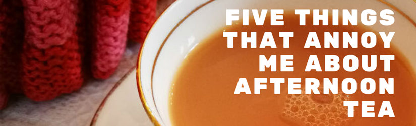 Five things that annoy me about afternoon tea (5).png